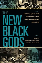 The new Black gods Arthur Huff Fauset and the study of African American religions