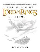 The music of the Lord of the rings films : a comprehensive account of Howard Shore's scores