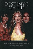 Destiny's Child : the unauthorised biography in words and pictures