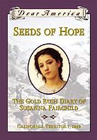 Seeds of hope : the gold rush diary of Susanna Fairchild : [California Territory, 1849]