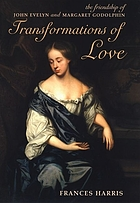Transformations of love : the friendship of John Evelyn and Margaret Godolphin