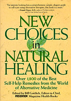 New choices in natural healing : over 1,800 of the best self-help remedies from the world of alternative medicineNew choices in natural healing : over 1,800 of the best self-help remedies from the world of alternative medicine