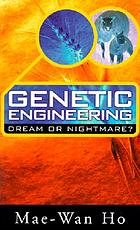 Genetic engineering : dream or nightmare? : turning the tide on the brave new world of bad science and big business
