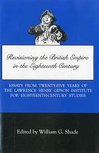 Revisioning the British empire in the eighteenth century : essays from twenty-five years of the Lawrence Henry Gipson Institute for Eighteenth-Century Studies
