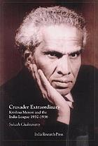 Crusader extraordinary : Krishna Menon and the India League, 1932-36