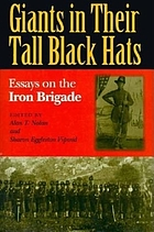 Giants in their tall black hats : essays on the Iron Brigade