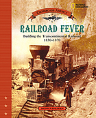 Railroad fever : building the transcontinental railroad, 1830-1870