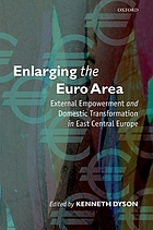 Enlarging the Euro area external empowerment and domestic transformation in East Central Europe