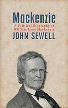 Mackenzie : a political biography of William Lyon Mackenzie
