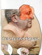 Fractured figure : works from the Dakis Joannou collection