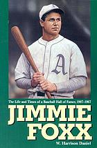 Jimmie Foxx : the life and times of a baseball hall of famer, 1907-57