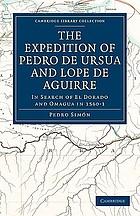 The expedition of Pedro de Ursua & Lope de Aguirre in search of El Dorado and Omagua in 1560-1