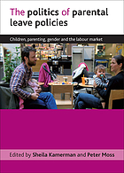 The politics of parental leave policies : children, parenting, gender and the labour market