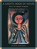 A gnostic book of hours : keys to inner wisdom
