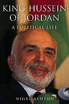 King Hussein of Jordan : a political life