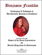 Benjamin Franklin : verification & validation of the scientific process in healthcare as demonstrated by the report of the Royal Commission on Animal Magnetism & Mesmerism