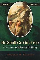 He shall go out free : the lives of Denmark Vesey