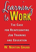 Learning to work : the case for reintegrating job training and education