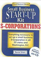 S-corporations : small business start-up kit