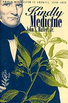 Kindly medicine : physio-medicalism in America, 1836-1911