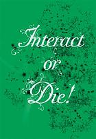 Interact or die