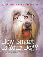 How smart is your dog? : 30 fun science activities with your pet
