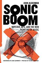 Sonic boom : Napster, MP3, and the new pioneers of music