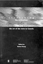 Stretching the federation : the art of the state in Canada