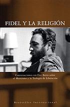 Fidel y la religión : conversaciones con Frei Betto sobre el Marxismo y la teología de la liberación
