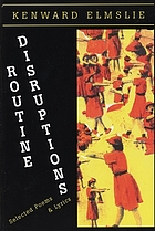 Routine disruptions : selected poems & lyrics 1960-1998