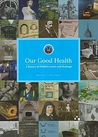 Our good health : a history of Dublin's water and drainageOur Good Health a history of Dublin's water and drainage
