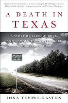 A death in Texas : a story of race, murder, and a small town's struggle for redemption