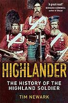 Highlander : the history of the legendary Highland soldier