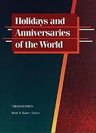 Holidays and anniversaries of the world : a comprehensive catalogue containing detailed information on every month and day of the year ...