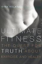 Ultimate fitness : the quest for truth about exercise and health