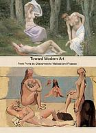 Toward modern art : from Puvis de Chavannes to Matisse and Picasso