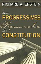 How progressives rewrote the Constitution