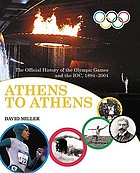 Athens to Athens : the official history of the Olympic Games and the IOC, 1894-2004