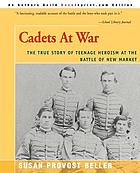 Cadets at war : the true story of teenage heroism at the Battle of New Market