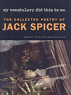 My vocabulary did this to me the collected poetry of Jack Spicer