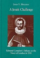 A Jesuit challenge Edmund Campion's debates at the Tower of London in 1581
