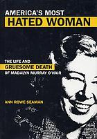 America's most hated woman : the life and gruesome death of Madalyn Murray O'Hair