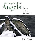 Accompanied by angels : poems of the Incarnation