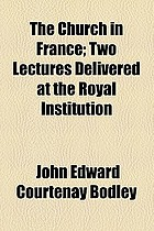 The church in France, two lectures delivered at the Royal institution