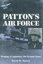 Patton's Air Force : forging a legendary air-ground team
