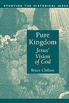Pure kingdom : Jesus' vision of God