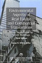 Environmental aspects of real estate and commercial transactions : from brownfields to green buildings