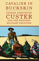 Cavalier in buckskin : George Armstrong Custer and the western military frontier