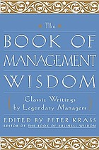 The book of management wisdom : classic writings by legendary managers
