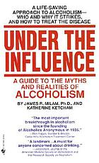 Under the influence : a guide to the myths and realities of alcoholism